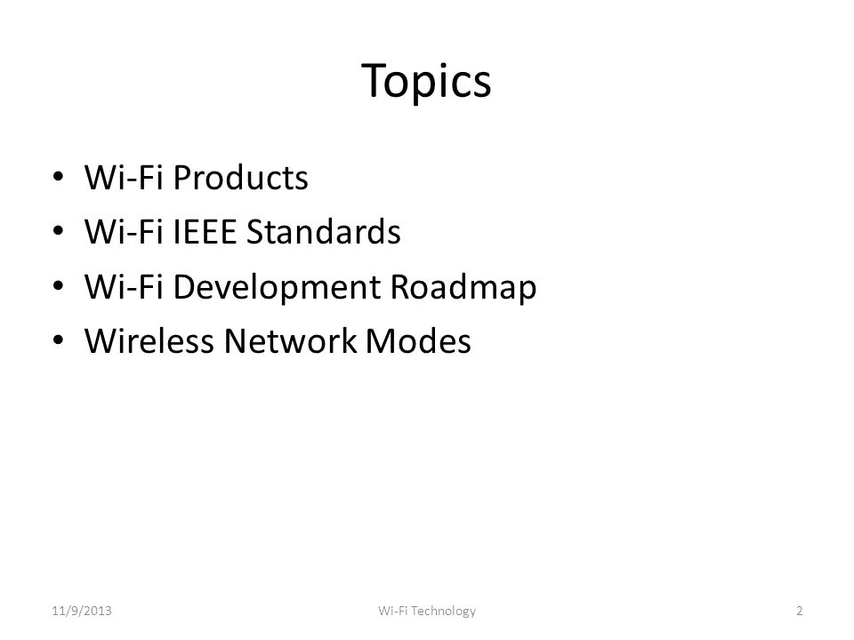 Topics Wi-Fi Products Wi-Fi IEEE Standards Wi-Fi Development Roadmap Wireless Network Modes 11/9/20132Wi-Fi Technology