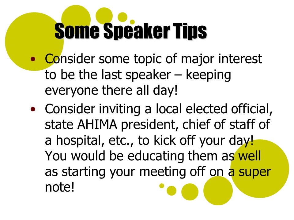 Some Speaker Tips Consider some topic of major interest to be the last speaker – keeping everyone there all day! Consider inviting a local elected off