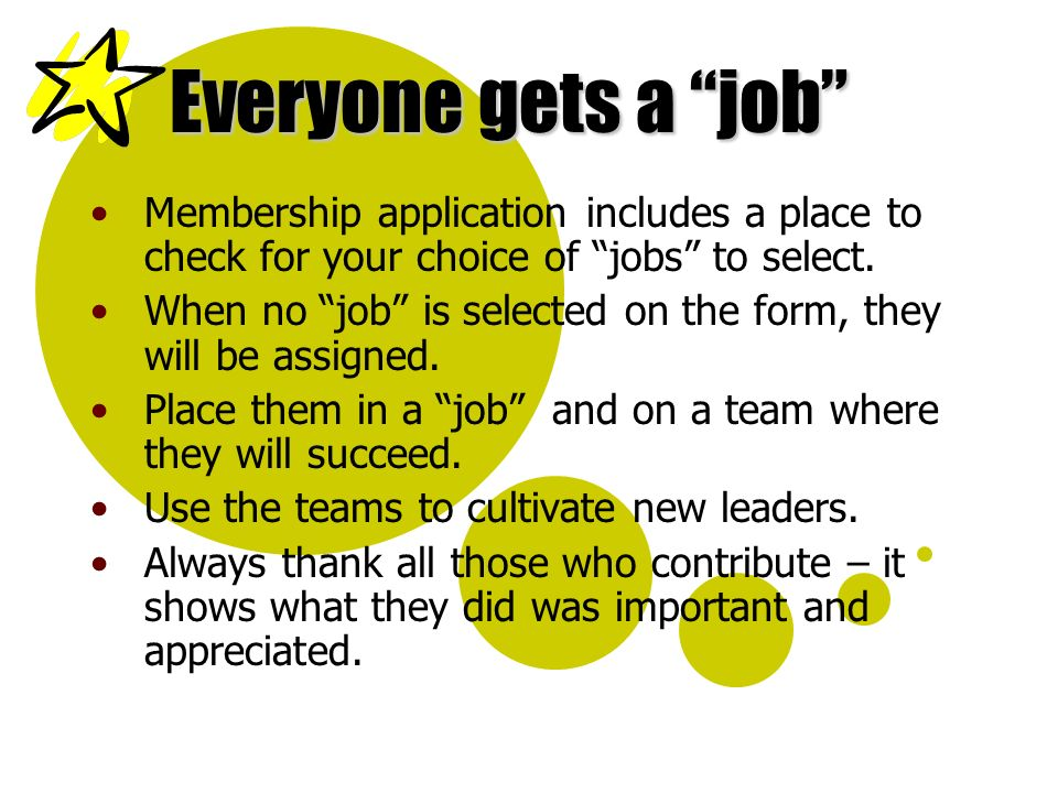 Everyone gets a job Membership application includes a place to check for your choice of jobs to select. When no job is selected on the form, they will