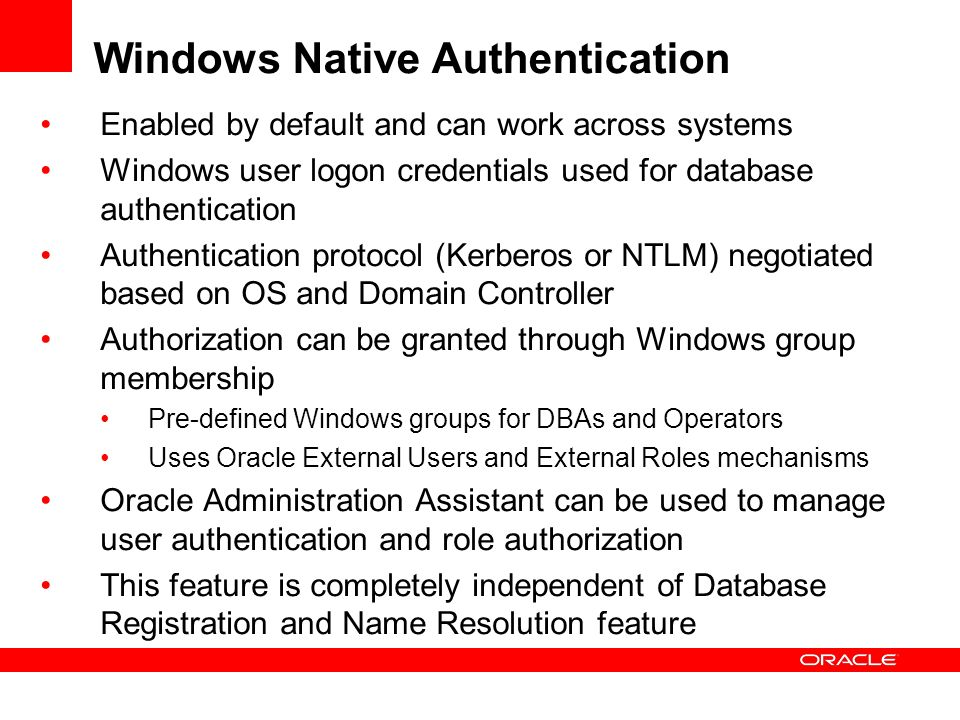 Windows Native Authentication Enabled by default and can work across systems Windows user logon credentials used for database authentication Authentic