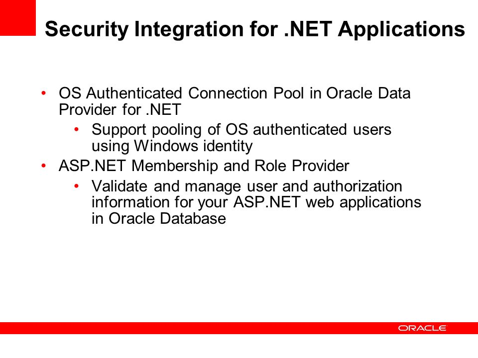 OS Authenticated Connection Pool in Oracle Data Provider for.NET Support pooling of OS authenticated users using Windows identity ASP.NET Membership a