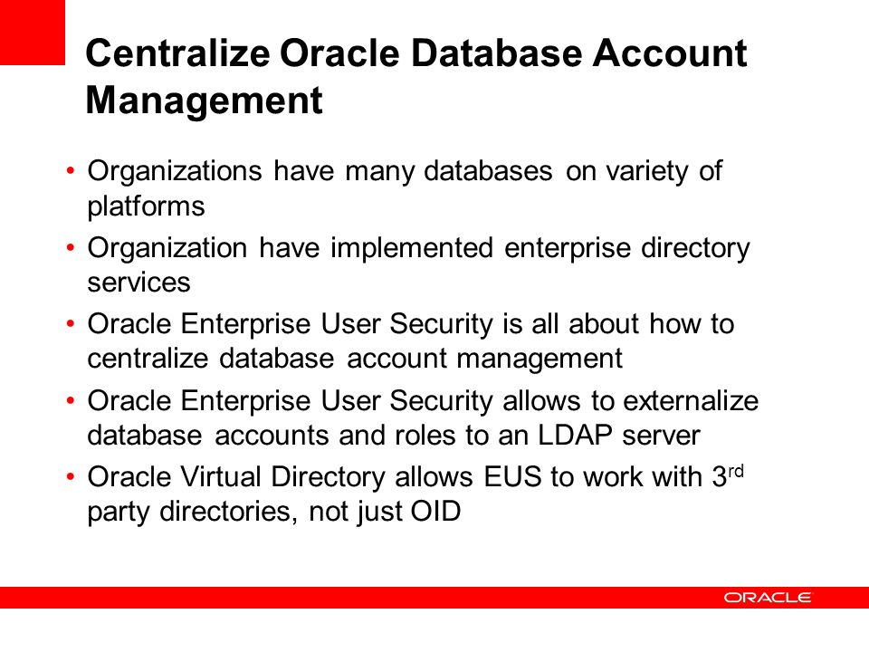 Centralize Oracle Database Account Management Organizations have many databases on variety of platforms Organization have implemented enterprise direc