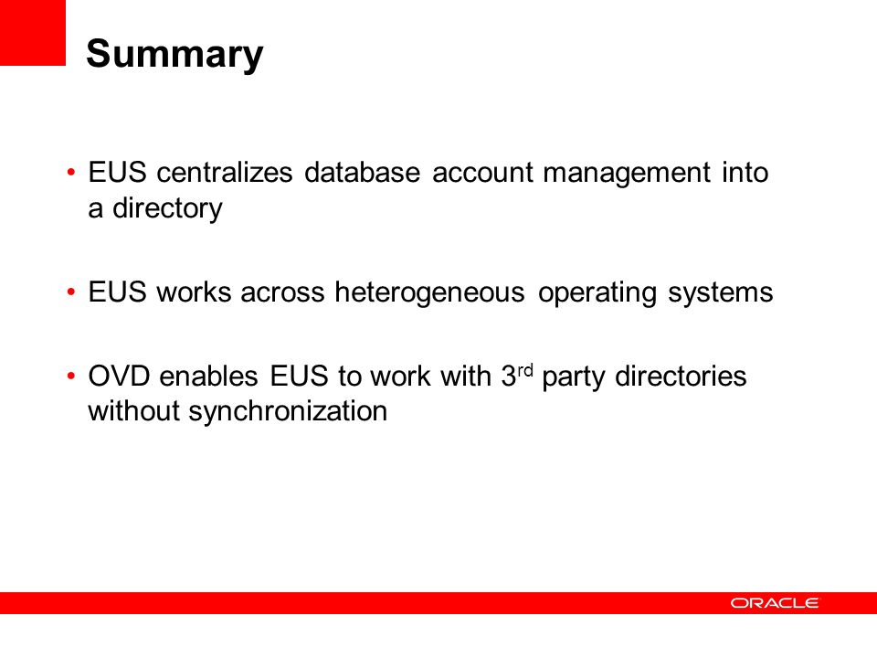 Summary EUS centralizes database account management into a directory EUS works across heterogeneous operating systems OVD enables EUS to work with 3 r