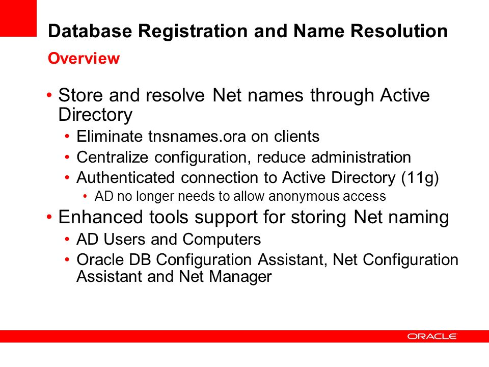 Database Registration and Name Resolution Overview Store and resolve Net names through Active Directory Eliminate tnsnames.ora on clients Centralize c