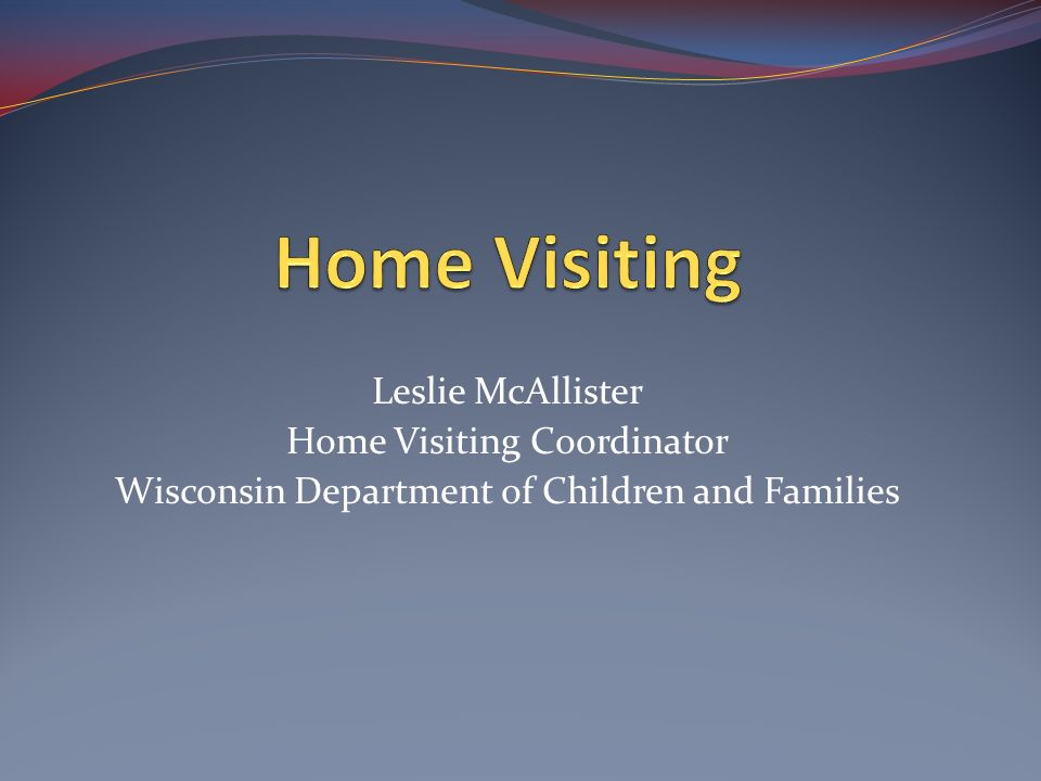 Leslie McAllister Home Visiting Coordinator Wisconsin Department of Children and Families