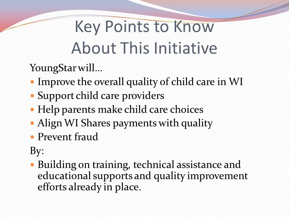 Key People Involved in this Work & How They are Involved Wisconsin Department of Children and Families June 23, 2010- unanimous approval within the Wisconsin Joint Committee on Finance Selection of YoungStar Regional Entities – serving Milwaukee, Racine/Kenosha, Southern, Western, Northern and Northeast Regions