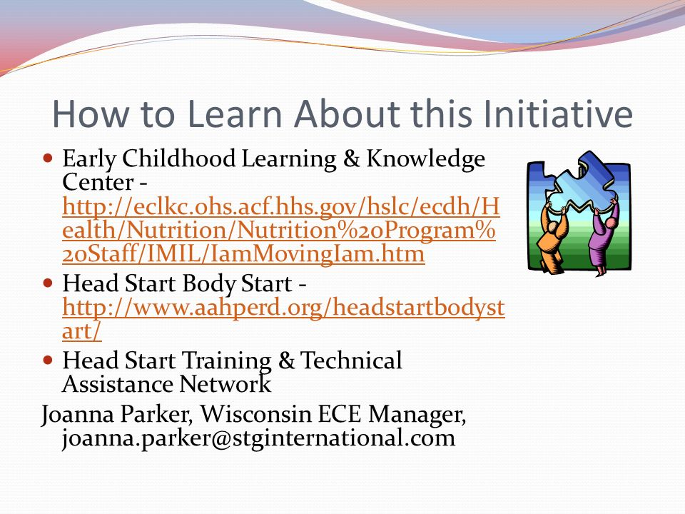 How to Learn About this Initiative Early Childhood Learning & Knowledge Center - http://eclkc.ohs.acf.hhs.gov/hslc/ecdh/H ealth/Nutrition/Nutrition%20