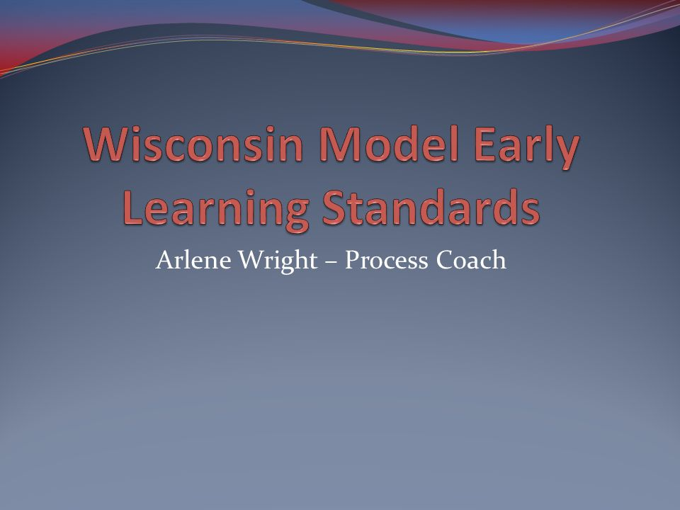 Key Points to Know About This Initiative Cross department development 2008 Edition – Birth to 1 st Grade Aligns with IDEA EC Outcomes Aligns with WI Common Core Standards 5 Domains & related sub-domains Performance standards Developmental continuum Sample behaviors of children Sample strategies for adults