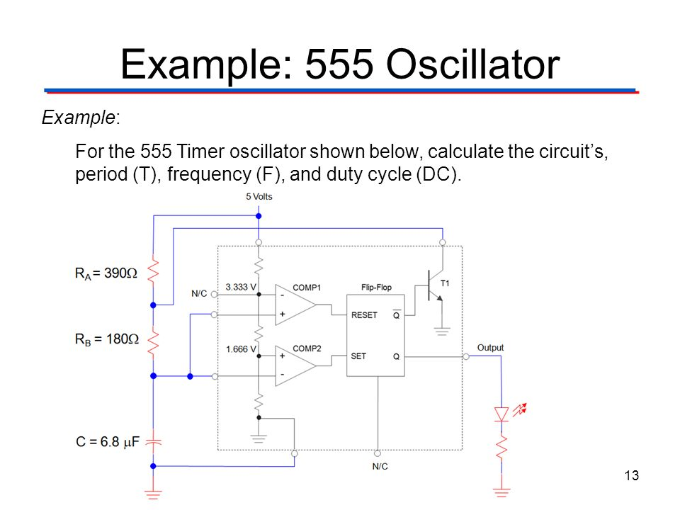 Example: 555 Oscillator 13 Example: For the 555 Timer oscillator shown below, calculate the circuits, period (T), frequency (F), and duty cycle (DC).