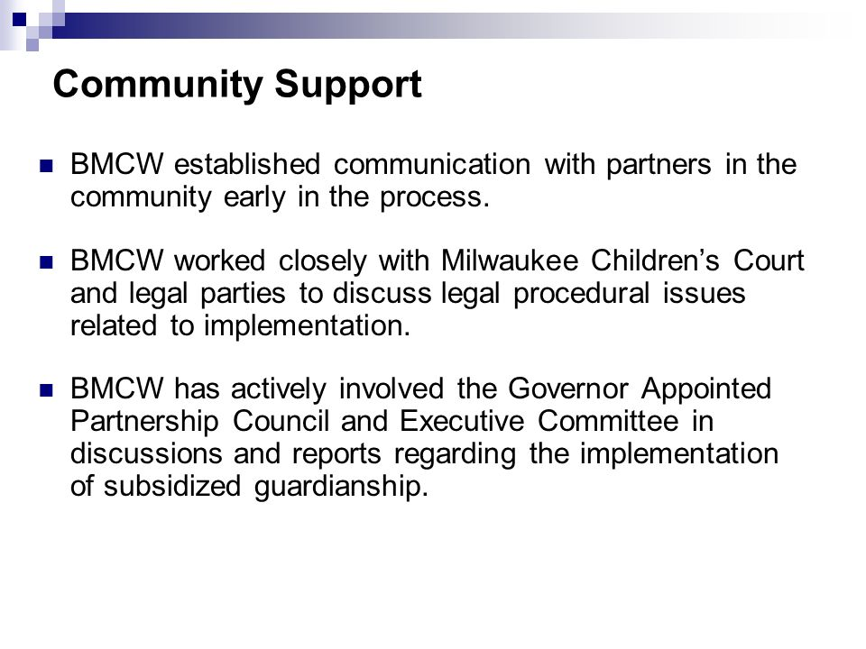 Community Support BMCW established communication with partners in the community early in the process. BMCW worked closely with Milwaukee Childrens Cou