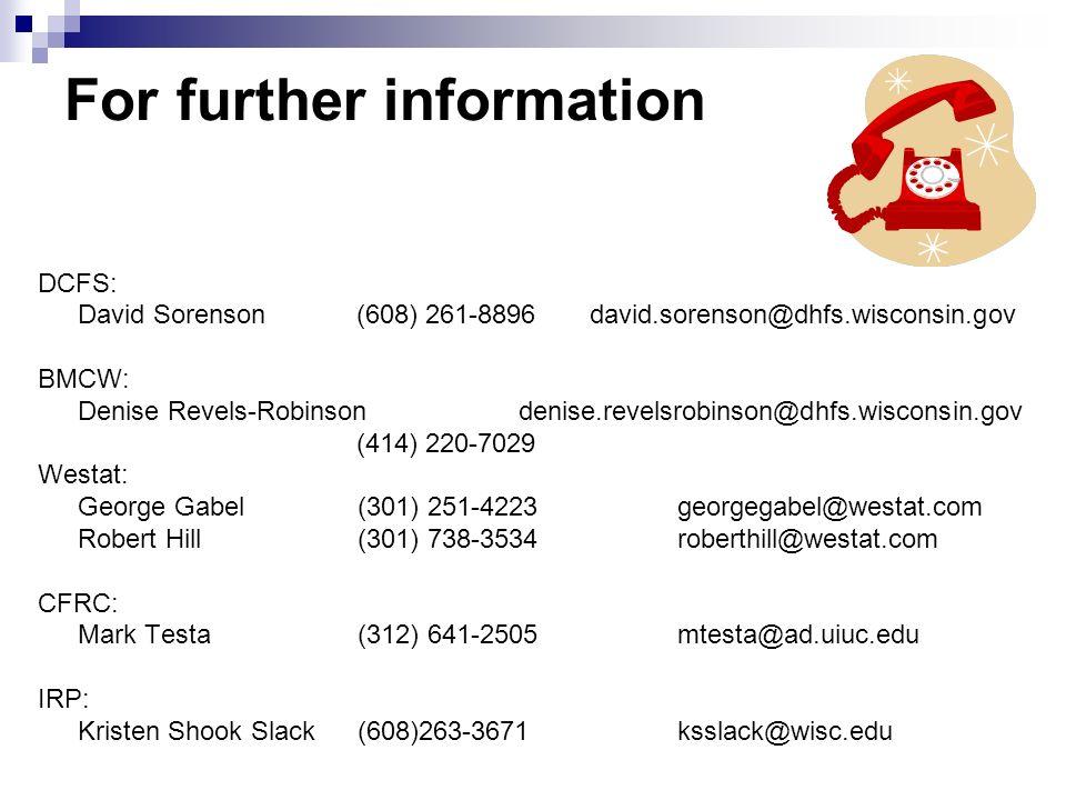 For further information DCFS: David Sorenson (608) 261-8896 david.sorenson@dhfs.wisconsin.gov BMCW: Denise Revels-Robinson denise.revelsrobinson@dhfs.