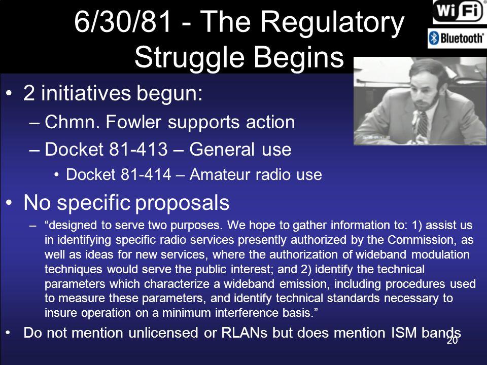 20 6/30/81 - The Regulatory Struggle Begins 2 initiatives begun: –Chmn. Fowler supports action –Docket 81-413 – General use Docket 81-414 – Amateur ra