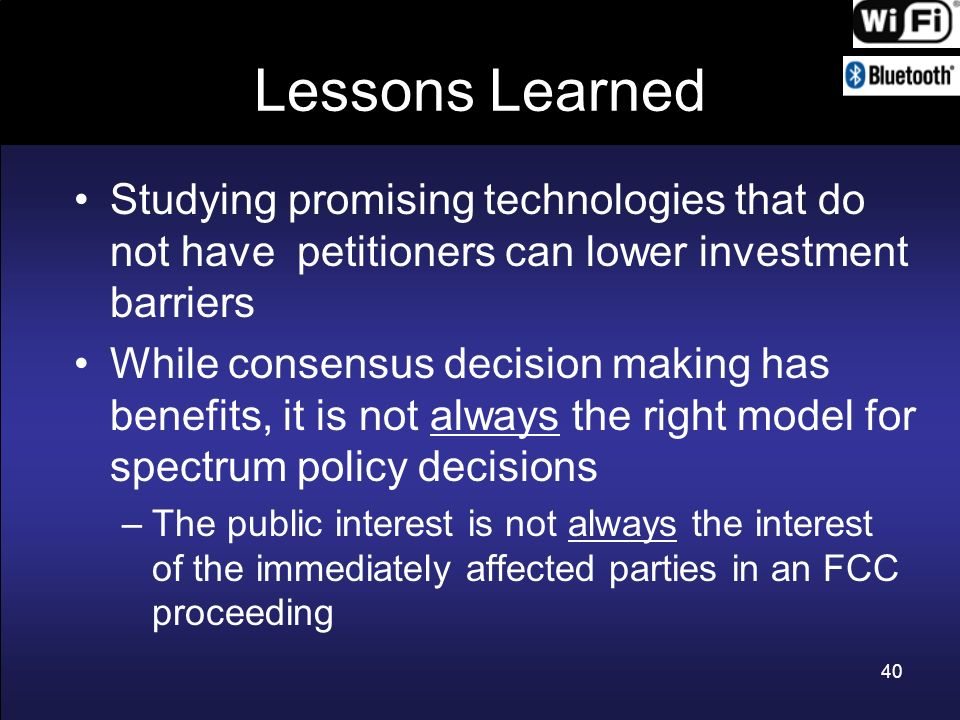 Lessons Learned Studying promising technologies that do not have petitioners can lower investment barriers While consensus decision making has benefit