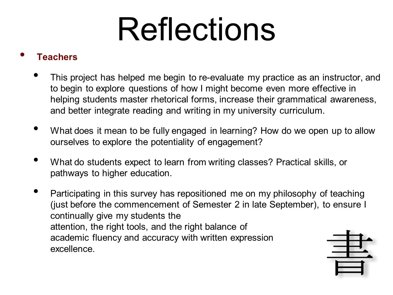 Reflections Teachers This project has helped me begin to re-evaluate my practice as an instructor, and to begin to explore questions of how I might be