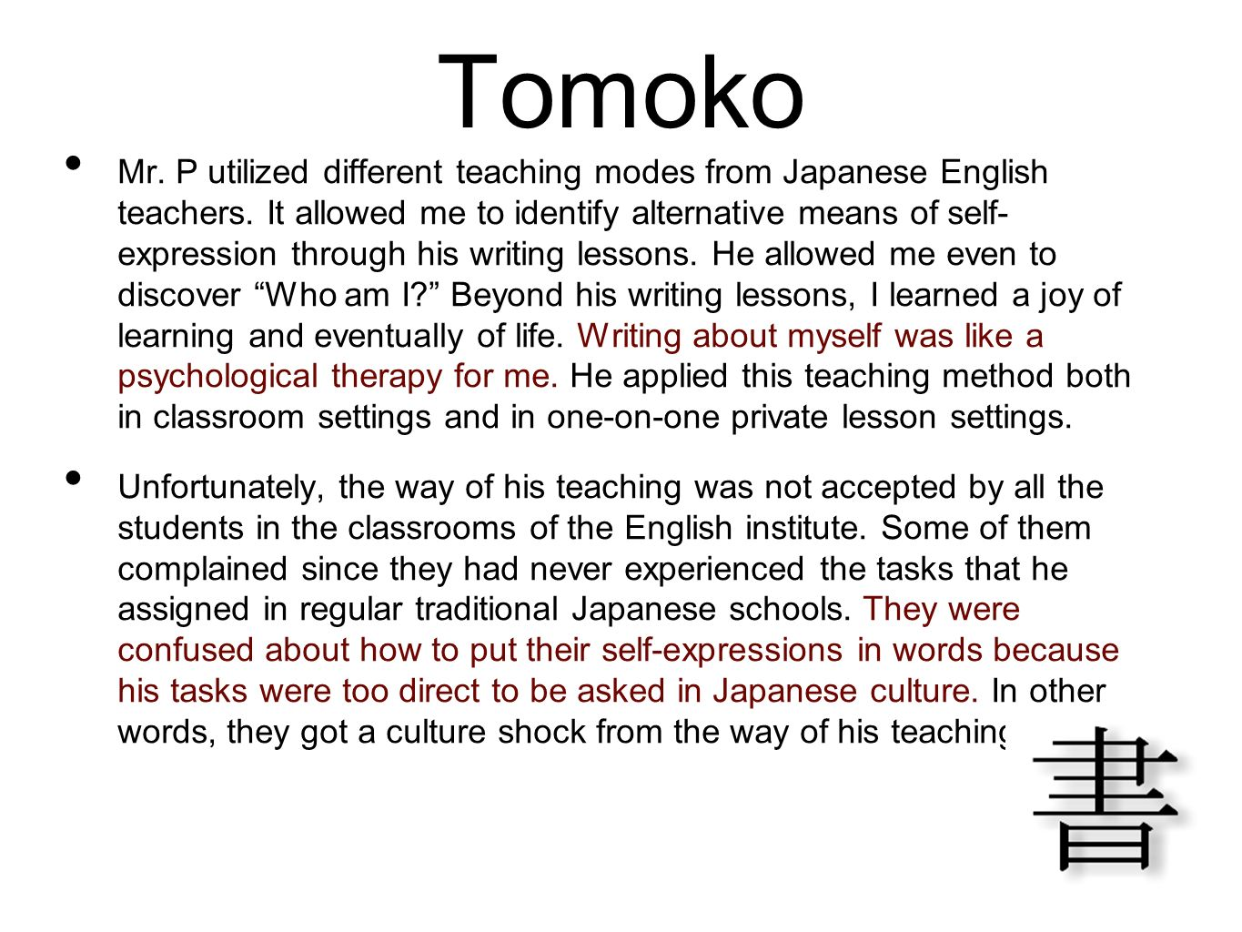 Tomoko Mr. P utilized different teaching modes from Japanese English teachers. It allowed me to identify alternative means of self- expression through