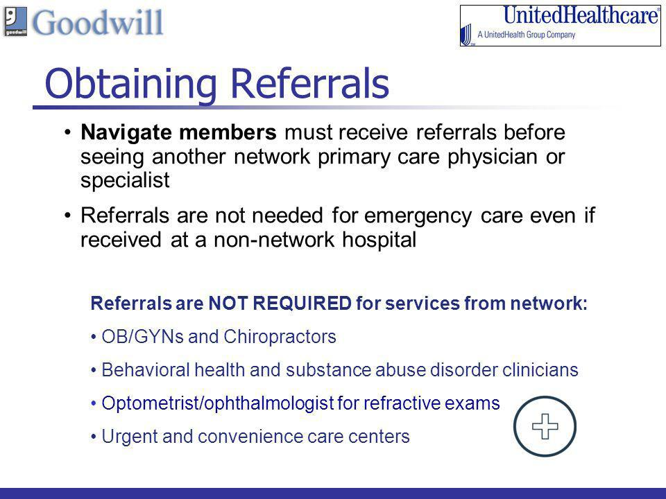 18 Obtaining Referrals Navigate members must receive referrals before seeing another network primary care physician or specialist Referrals are not ne