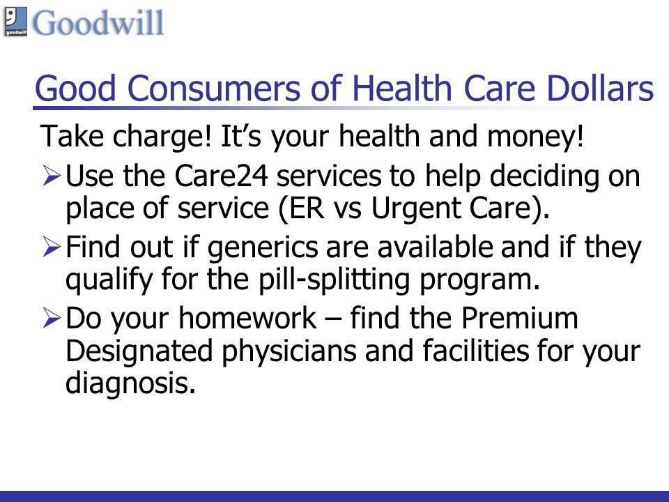 Good Consumers of Health Care Dollars Take charge! Its your health and money! Use the Care24 services to help deciding on place of service (ER vs Urge