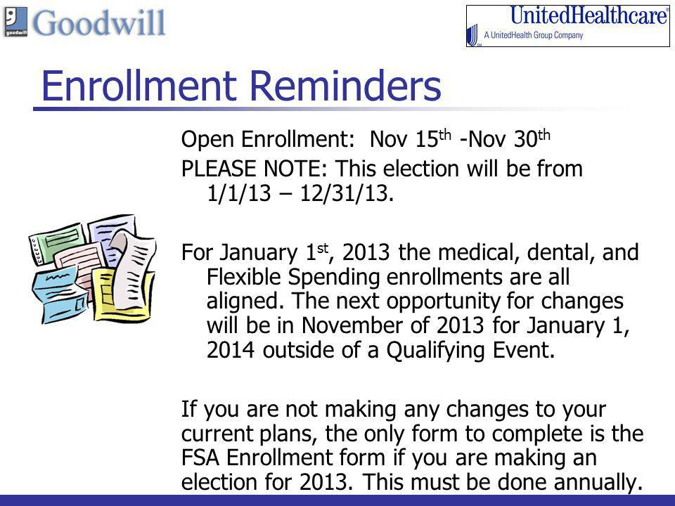 Enrollment Reminders Open Enrollment: Nov 15 th -Nov 30 th PLEASE NOTE: This election will be from 1/1/13 – 12/31/13. For January 1 st, 2013 the medic