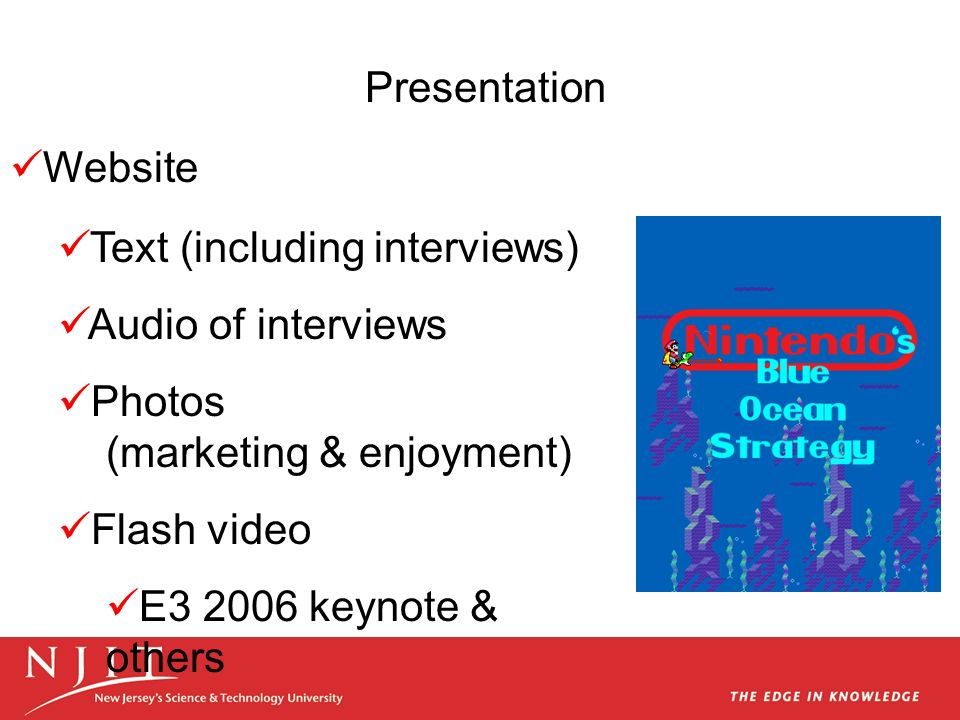 Website Text (including interviews) Audio of interviews Photos (marketing & enjoyment) Flash video E3 2006 keynote & others Presentation