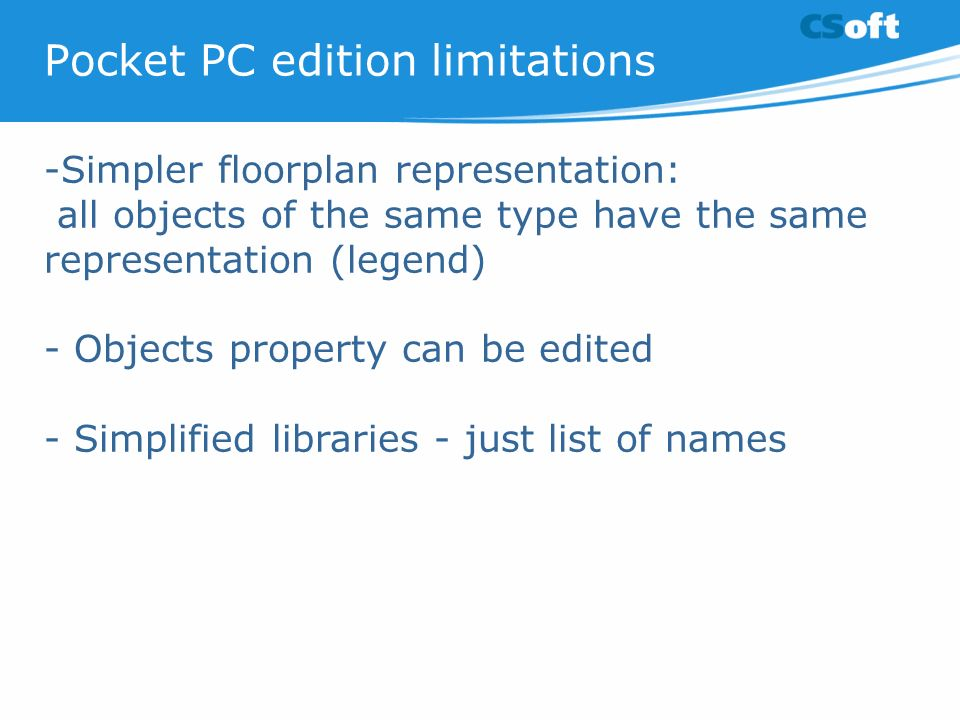 Pocket PC edition limitations -Simpler floorplan representation: all objects of the same type have the same representation (legend) - Objects property