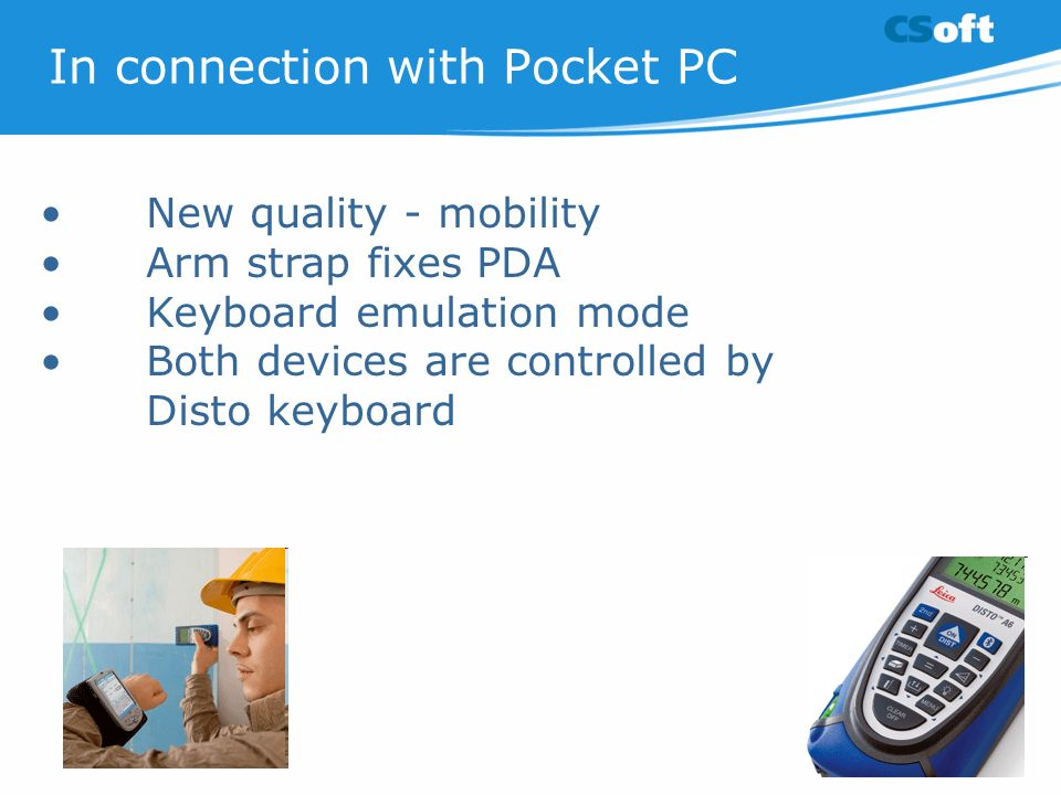 In connection with Pocket PC New quality - mobility Arm strap fixes PDA Keyboard emulation mode Both devices are controlled by Disto keyboard