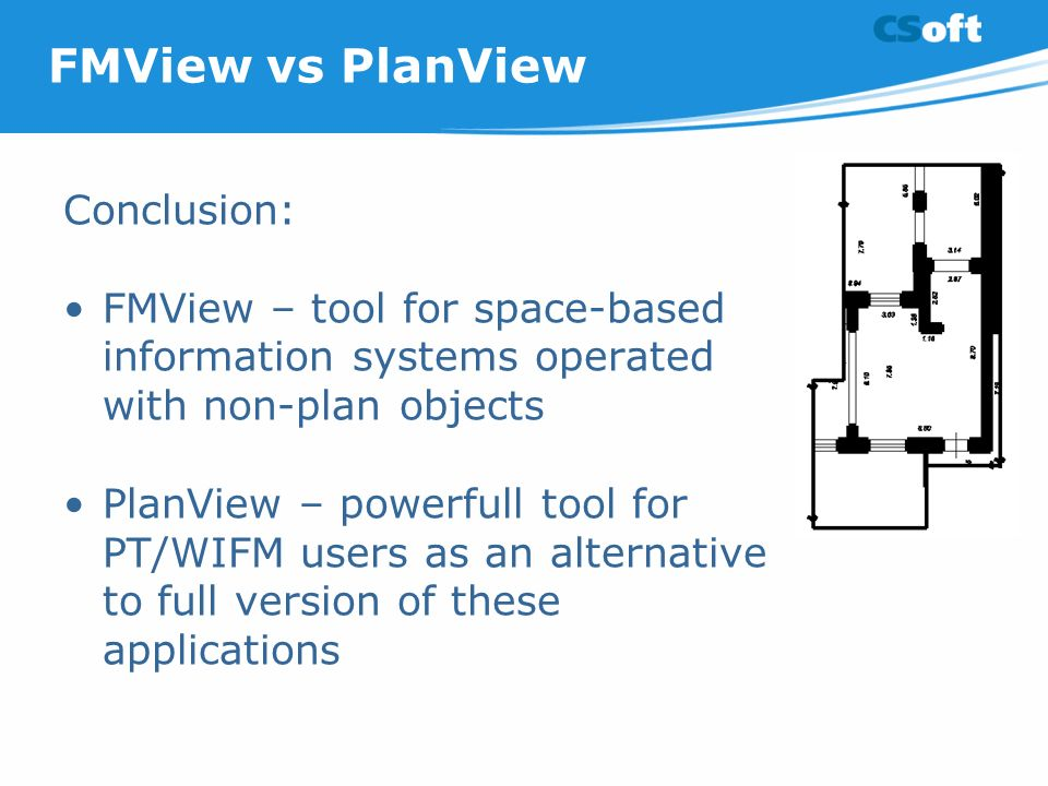 FMView vs PlanView Conclusion: FMView – tool for space-based information systems operated with non-plan objects PlanView – powerfull tool for PT/WIFM users as an alternative to full version of these applications