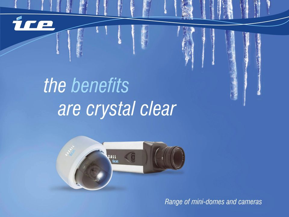 The ICE range Cool new cameras and mini-domes from Baxall.