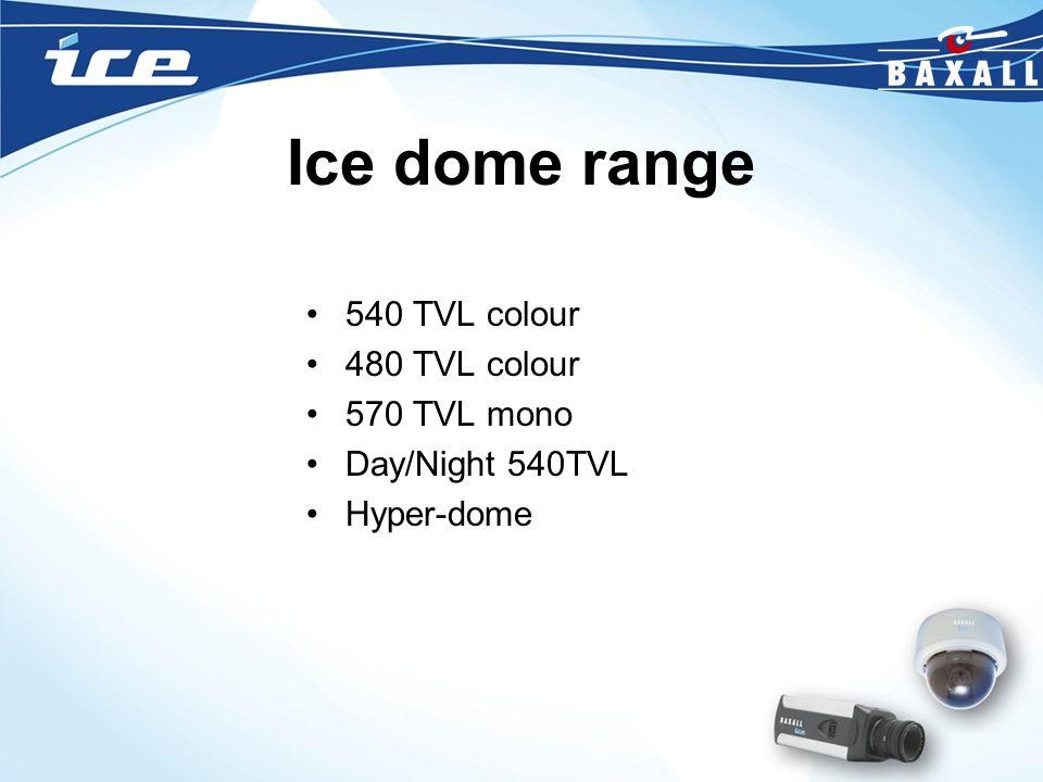 Ice dome range 540 TVL colour 480 TVL colour 570 TVL mono Day/Night 540TVL Hyper-dome