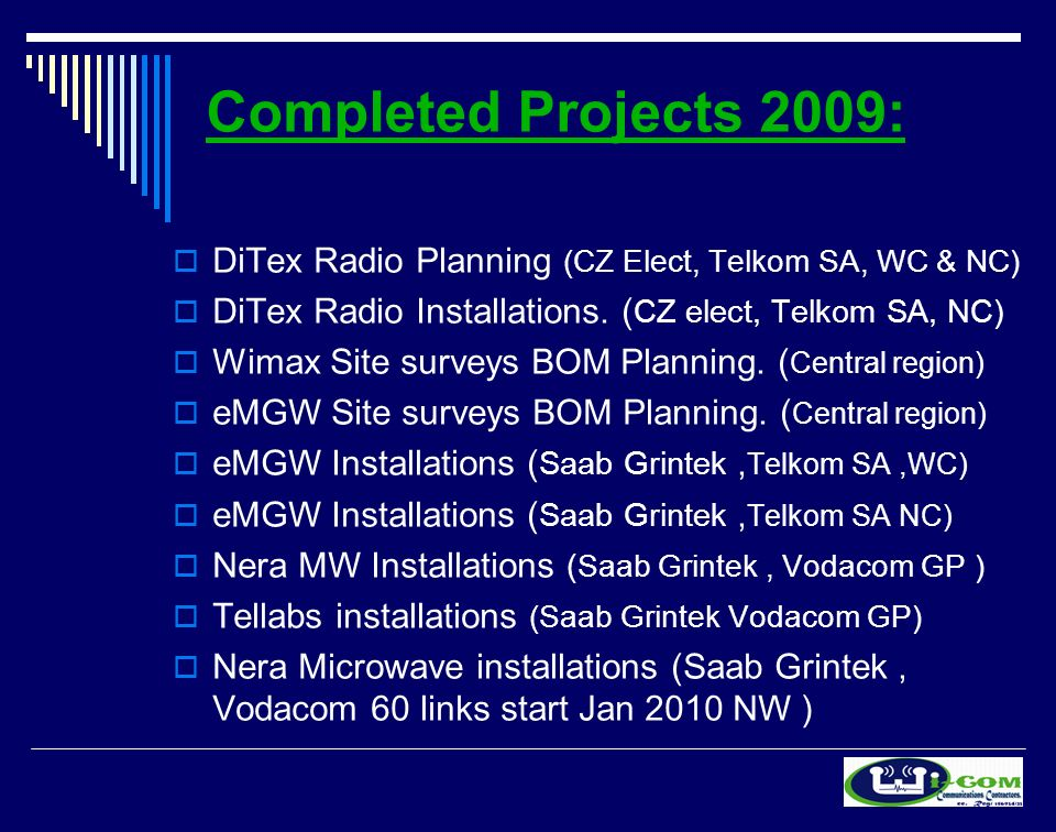 Completed Projects 2009: DiTex Radio Planning (CZ Elect, Telkom SA, WC & NC) DiTex Radio Installations.