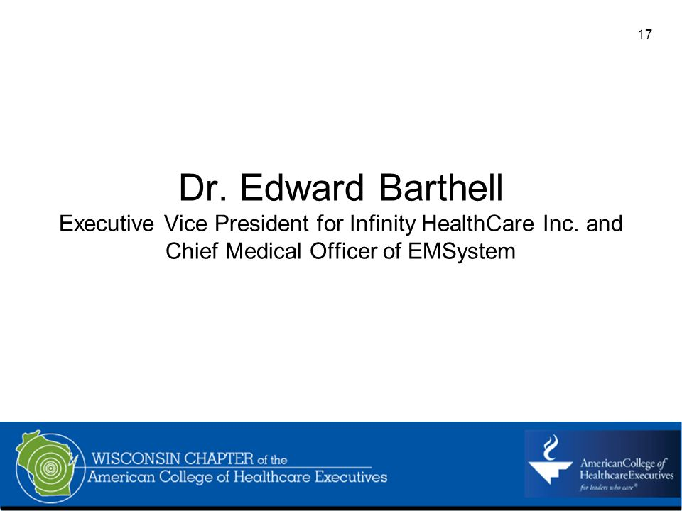 17 Dr. Edward Barthell Executive Vice President for Infinity HealthCare Inc. and Chief Medical Officer of EMSystem