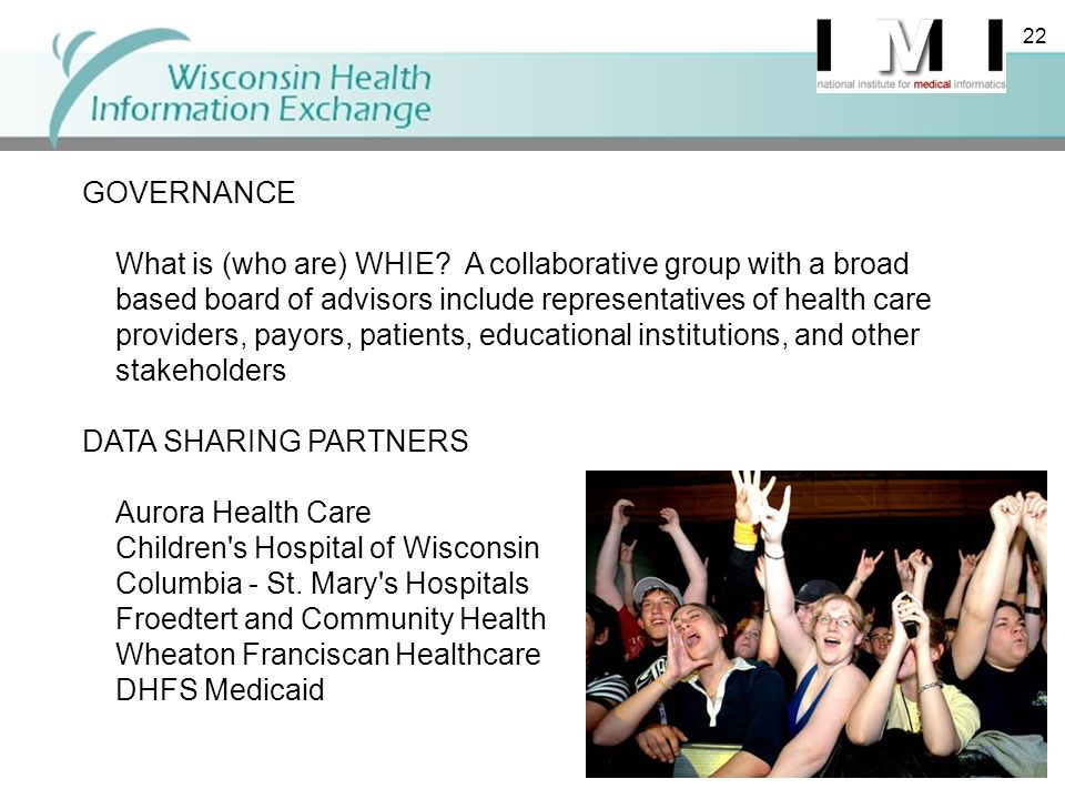 22 GOVERNANCE What is (who are) WHIE? A collaborative group with a broad based board of advisors include representatives of health care providers, pay