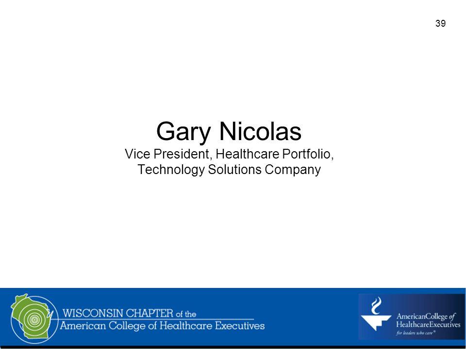 39 Gary Nicolas Vice President, Healthcare Portfolio, Technology Solutions Company