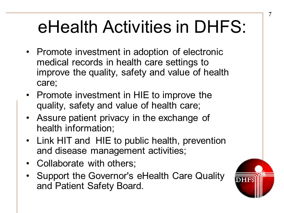 7 eHealth Activities in DHFS: Promote investment in adoption of electronic medical records in health care settings to improve the quality, safety and