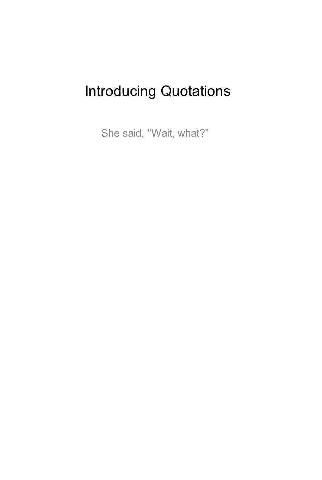 Introducing Quotations She said, Wait, what