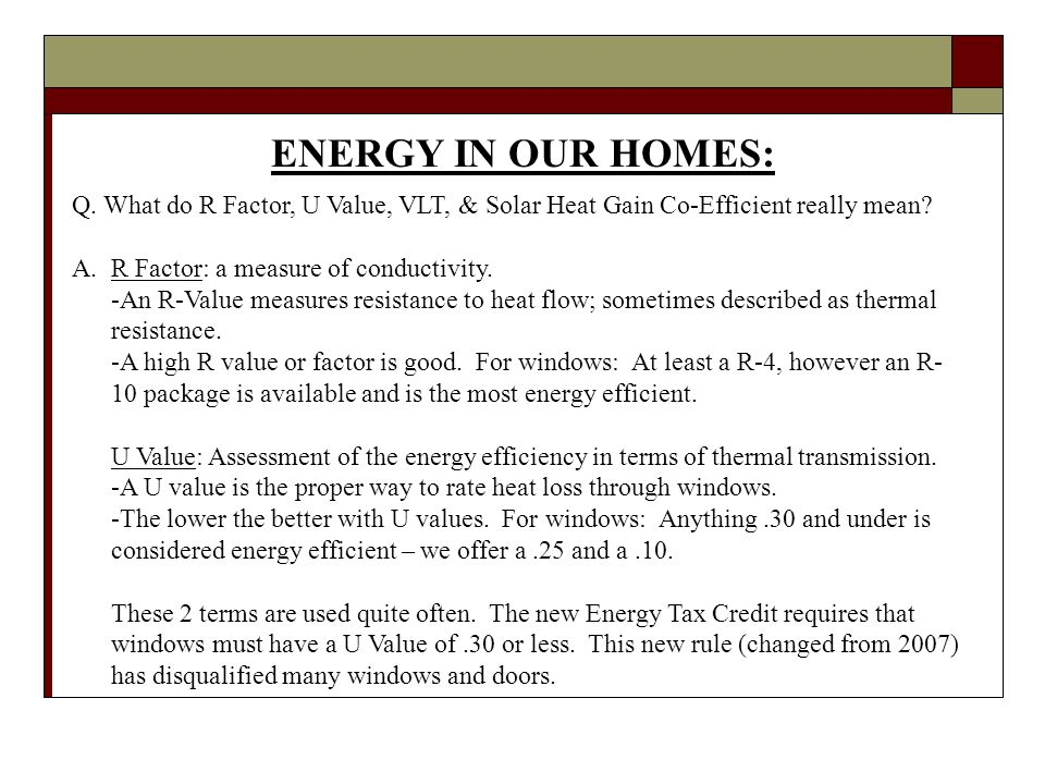 ENERGY IN OUR HOMES: Q. What do R Factor, U Value, VLT, & Solar Heat Gain Co-Efficient really mean.