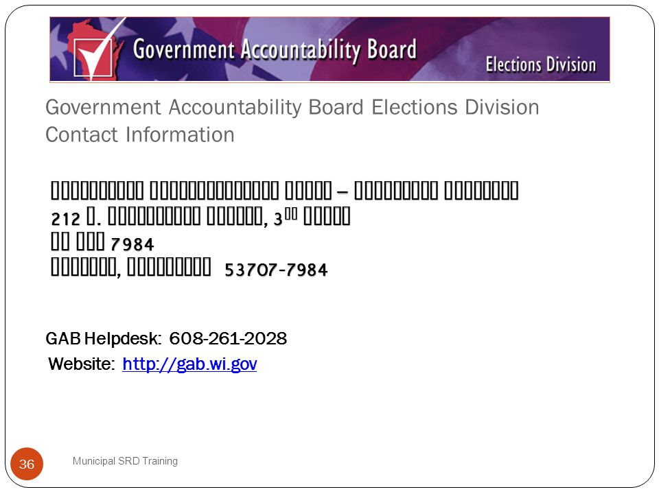 Government Accountability Board Elections Division Contact Information Municipal SRD Training 36 Government Accountability Board – Elections Division 212 E.