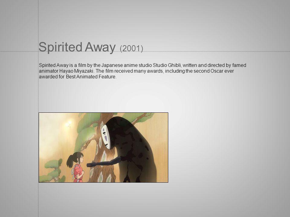 Spirited Away (2001) Spirited Away is a film by the Japanese anime studio Studio Ghibli, written and directed by famed animator Hayao Miyazaki. The fi