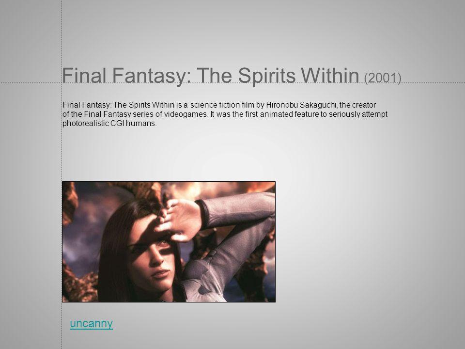 Final Fantasy: The Spirits Within (2001) Final Fantasy: The Spirits Within is a science fiction film by Hironobu Sakaguchi, the creator of the Final F