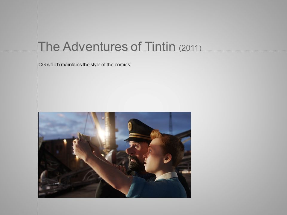 The Adventures of Tintin (2011) CG which maintains the style of the comics.