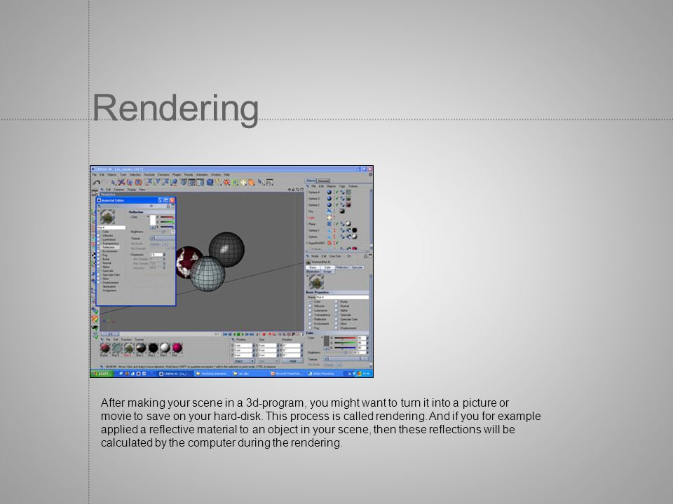 Rendering After making your scene in a 3d-program, you might want to turn it into a picture or movie to save on your hard-disk. This process is called