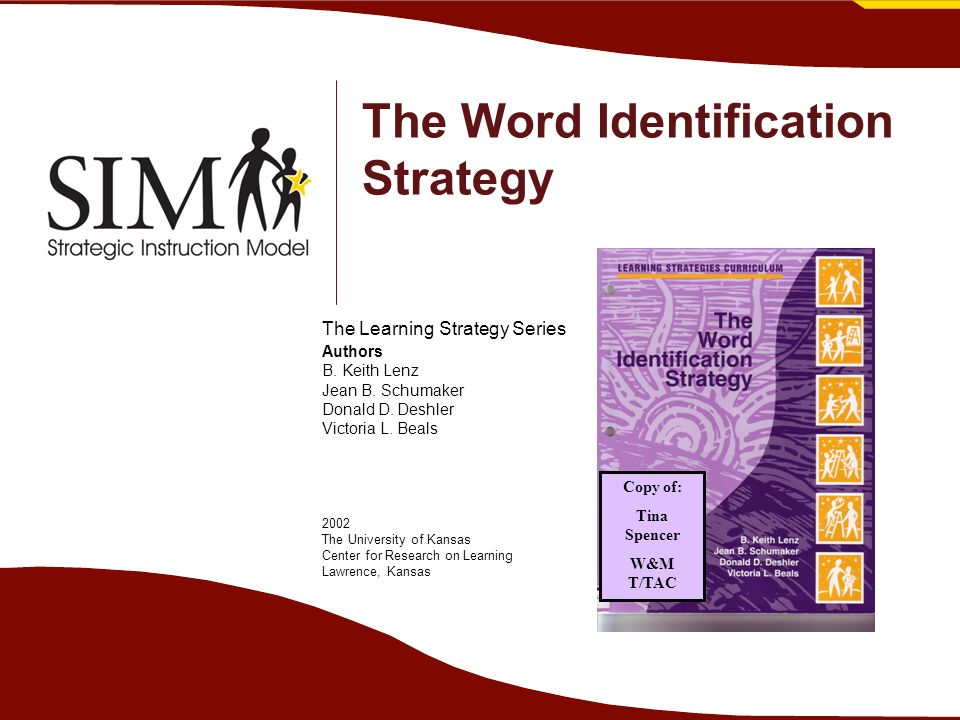 The Word Identification Strategy The Learning Strategy Series Authors B. Keith Lenz Jean B. Schumaker Donald D. Deshler Victoria L. Beals 2002 The Uni