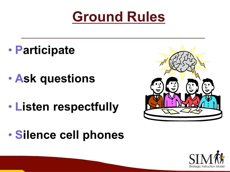 Ground Rules Participate Ask questions Listen respectfully Silence cell phones