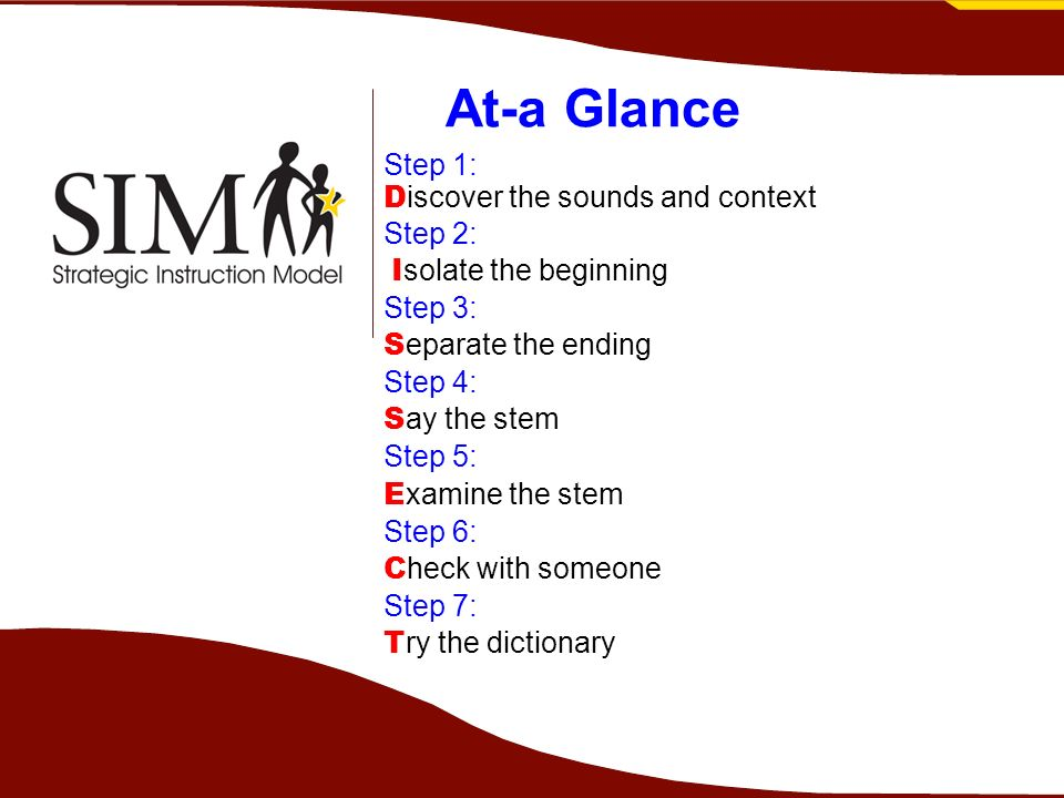 At-a Glance Step 1: D iscover the sounds and context Step 2: I solate the beginning Step 3: S eparate the ending Step 4: S ay the stem Step 5: E xamin