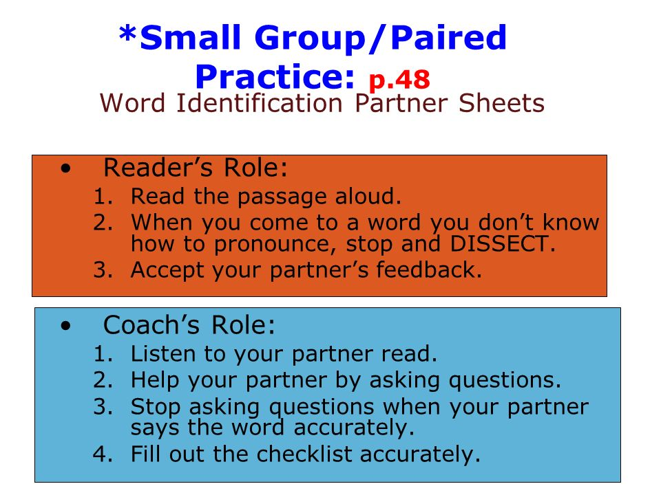 Word Identification Partner Sheets Readers Role: 1.Read the passage aloud. 2.When you come to a word you dont know how to pronounce, stop and DISSECT.