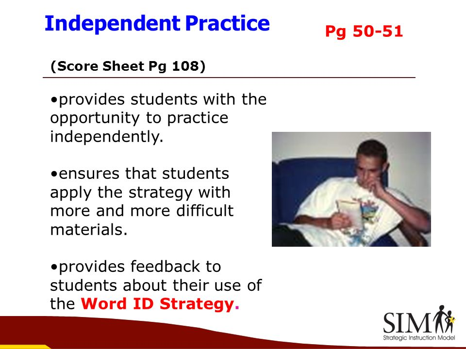 (Score Sheet Pg 108) provides students with the opportunity to practice independently. ensures that students apply the strategy with more and more dif