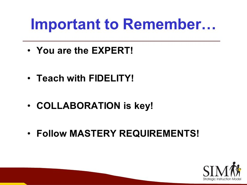 Important to Remember… You are the EXPERT! Teach with FIDELITY! COLLABORATION is key! Follow MASTERY REQUIREMENTS!