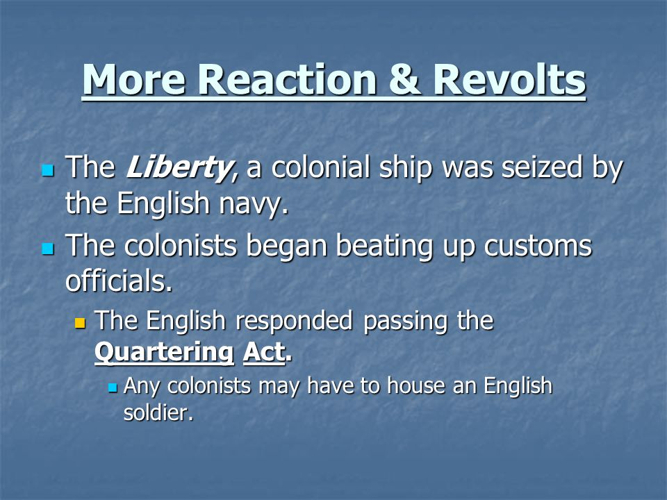 More Reaction & Revolts The Liberty, a colonial ship was seized by the English navy. The Liberty, a colonial ship was seized by the English navy. The