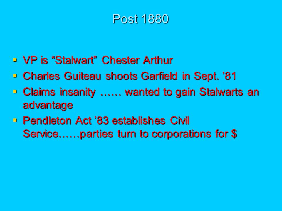 Post 1880 VP is Stalwart Chester Arthur VP is Stalwart Chester Arthur Charles Guiteau shoots Garfield in Sept.