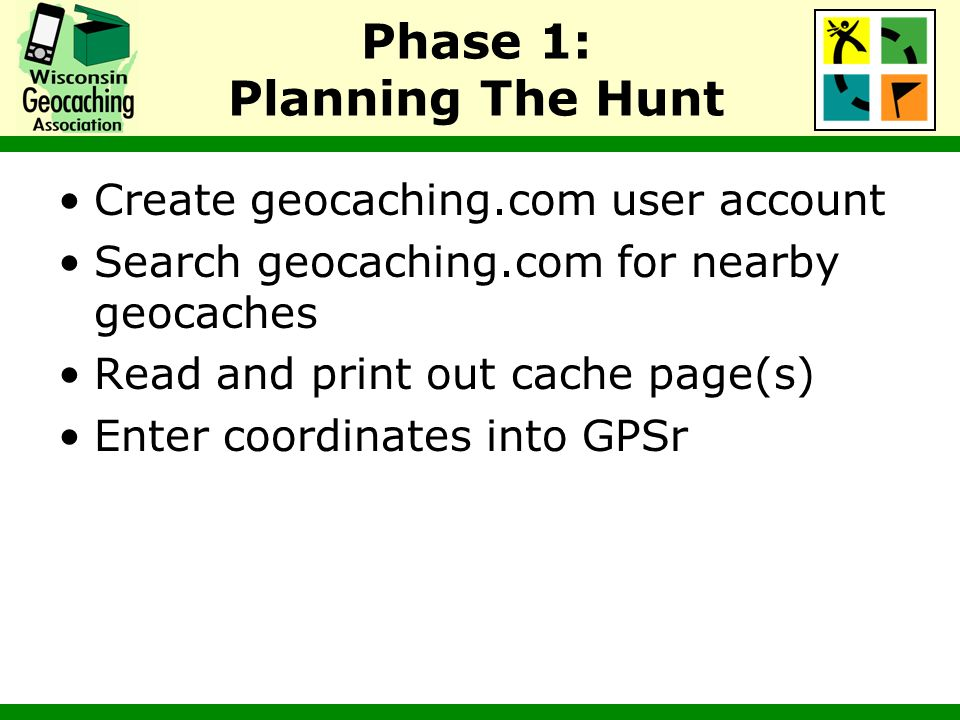 Phase 2: Seeking The Geocache Use GPSr to navigate to the geocache coordinates Search for and locate geocache Sign log book and trade items Pick up or leave trackable items Rehide the cache