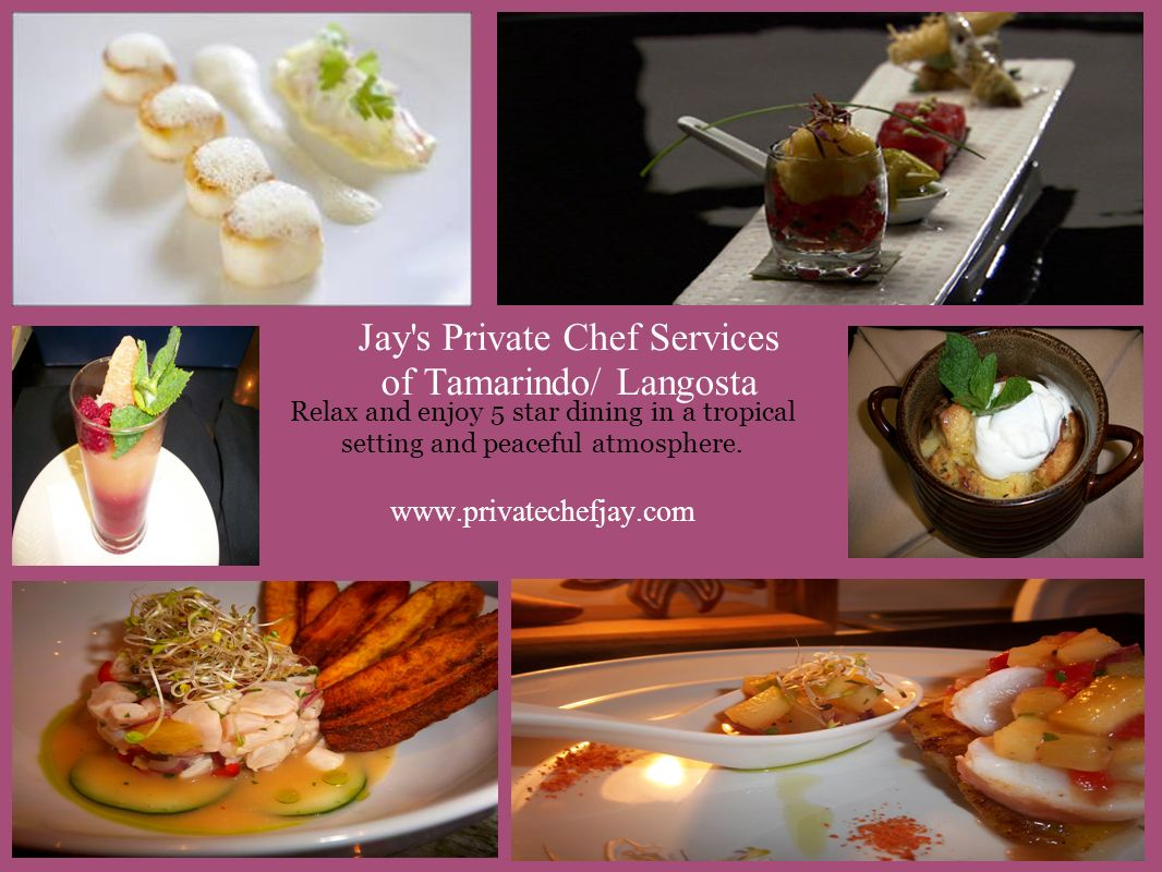 Jay's Private Chef Services of Tamarindo/ Langosta Relax and enjoy 5 star dining in a tropical setting and peaceful atmosphere. www.privatechefjay.com